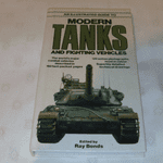 An Illustrated guide to modern fighting tanks & combat vehicles BY Ray Bonds