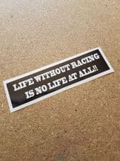 Novelty Bumper Sticker - Life Without Racing