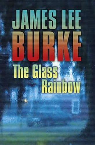 The Glass Rainbow  [Hardcover] by James Lee Burke