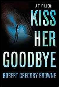 Kiss Her Goodbye [Hardcover] by Robert Gregory Browne