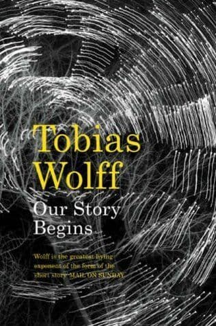 Our Story Begins [Hardcover] by Tobias Wolff
