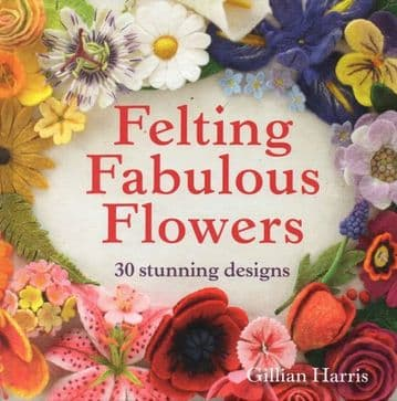 Felting Fabulous Flowers - Gillian Harris
