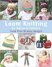 Loom Knitting for Babies and Toddlers - Isela   Phelps