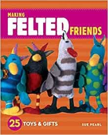 Making Felted Friends - Sue Pearl