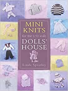 Mini Knits for the 1/12 scale Dolls House - Linda Spratley