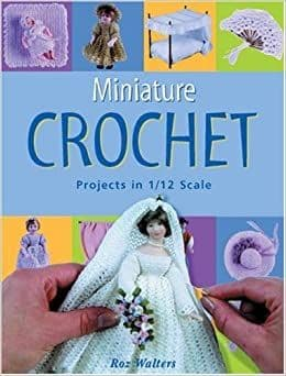 Miniature Crochet Projects in 1/12 scale - Roz Walters