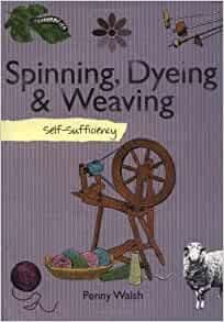 Spinning Dyeing and Weaving self sufficiency - Penny Walsh