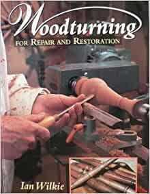 Wood Turning for Repair and Restoration - Ian Wilkie - USED