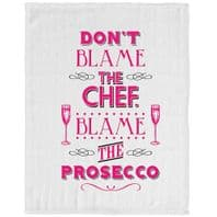 'Dont Blame The Chef Blame The Prosecco' Humourous Tea Towel....