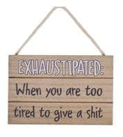 'Exhaustipated;When You Are Too Tired To.... Humourous Hanging Wooden sign..