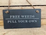 'Free Weeds Pull Your Own' Humourous Slate Garden Sign...