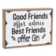 'Good Friends Offer Advice Best Friends Offer Gin' Chunky Free Standing Sign gift For Friends...