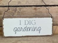 'I Dig Gardening' Shabby chic Wooden Hanging sign Great Gift For gardeners..