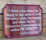 'I Drink wine When I'm Happy or Sar, Alone Or With Company........ Hanging Metal Sign..