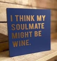 'I Think My Soulmate Might Be Wine' . Chunky Free standing Blue Wooden Sign...