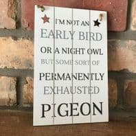 'Im Not An Early Bird, Or A Night Owl....... Humourous Wooden Hanging Sign.....