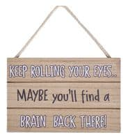 'Keep Rolling Your Eyes.. Maybe Youll Find A Brain Back There' Humorous Wooden Sign...