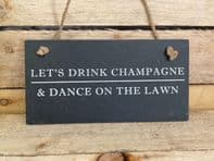'Lets Drink Champagne And Dance On The Lawn' Humourous Slate Garden Sign...
