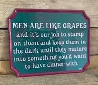 'Men are Like Grapes And Its Our Job To...... Hanging humorous Metal sign...