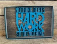 'Nothing Beats Hard Work So Don't Do Nothing'  Wooden Wall Art Sign ..