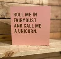 'Roll Me In Fairydust And Call Me A Unicorn' Pink coloured Chunky Wooden Free Standing sign...