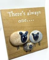 'There's Always One..' Pebble Sheep Picture. Free Standing Humourous Sign..