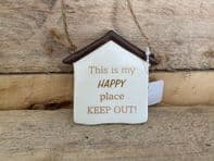 'This Is My Happy Place Keep Out' Shed Shaped Ceramic Hanging Sign..