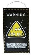 'Warning I Am So Ill I can Hardly Change Channels' Humourous Metal Hanging Sign...