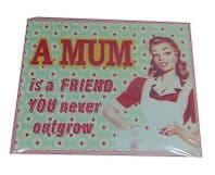 A MUM IS A FRIEND YOU NEVER OUTGROW METAL HANGING SIGN GREAT GIFT.....