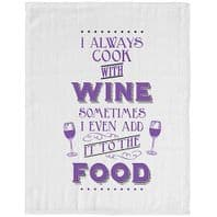 I Always Cook With Wine Sometimes I Even Add It to The Food Humourous Tea Towel......