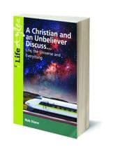 A Christian and an Unbeliever Discuss.....Life, the Universe and Everything (BK927)