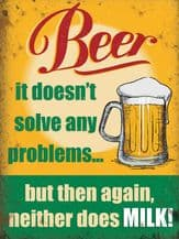 Beer Doesn't Solve Any Problems Metal Wall Sign (4 sizes)