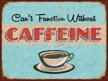 Can't Function Without Caffeine Metal Wall Sign (4 sizes)